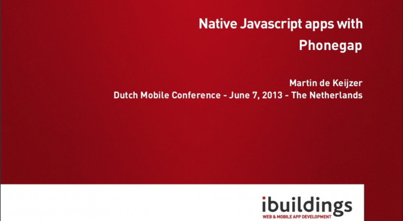 Native Javascript apps with Phonegap (V2, Dutch Mobile Conference 2013)